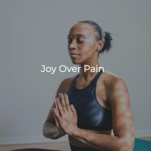 Joy Over Pain